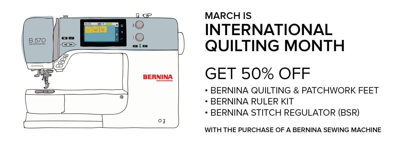 Get 50% off select quilting feet and accessories with the purchase of a new BERNINA.